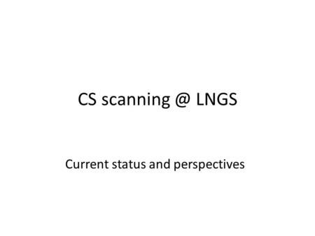 CS LNGS Current status and perspectives.
