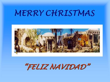 "MERRY CHRISTMAS ""FELIZ NAVIDAD"". HISTORY Mary and Joseph had a baby called Jesus. A big start appears in the sky to show where Jesus was born."