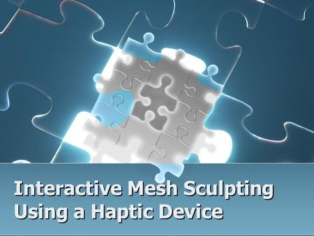 Interactive Mesh Sculpting Using a Haptic Device.