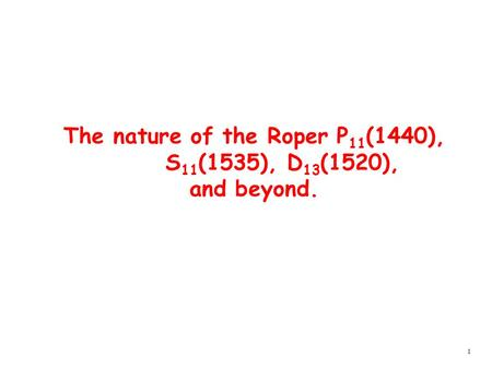 1 The nature of the Roper P 11 (1440), S 11 (1535), D 13 (1520), and beyond.