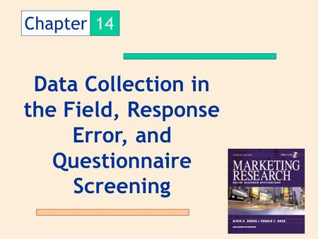 Chapter 14 Data Collection in the Field, Response Error, and Questionnaire Screening.