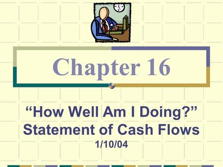 """How Well Am I Doing?"" Statement of Cash Flows 1/10/04"