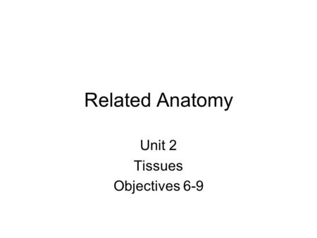 Unit 2 Tissues Objectives 6-9