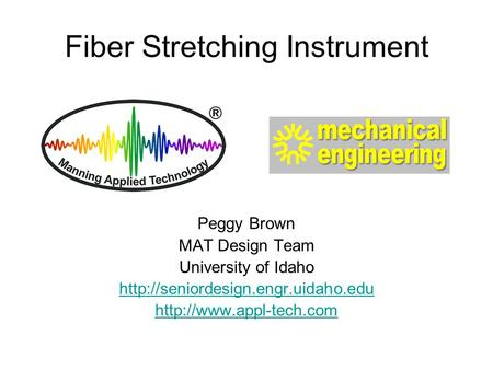 Fiber Stretching Instrument Peggy Brown MAT Design Team University of Idaho