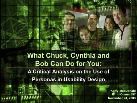 What Chuck, Cynthia and Bob Can Do for You: A Critical Analysis on the Use of Personas in Usability Design What Chuck, Cynthia and Bob Can Do for You: