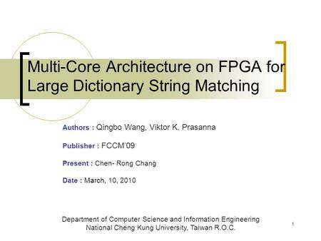 1 Multi-Core Architecture on FPGA for Large Dictionary String Matching Department of Computer Science and Information Engineering National Cheng Kung University,