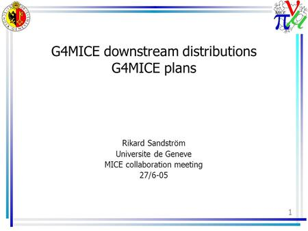 1 G4MICE downstream distributions G4MICE plans Rikard Sandström Universite de Geneve MICE collaboration meeting 27/6-05.