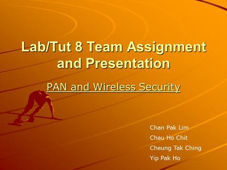 Lab/Tut 8 Team Assignment and Presentation PAN and Wireless Security PAN and Wireless Security Chan Pak Lim Chau Ho Chit Cheung Tak Ching Yip Pak Ho.