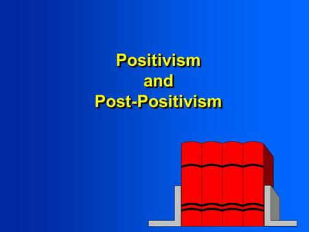 Positivism and Post-Positivism. How Do We Come to Know the World?