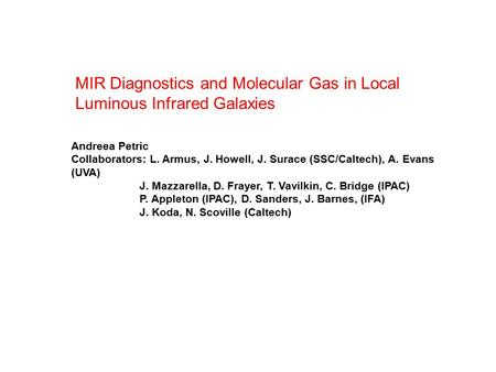 MIR Diagnostics and Molecular Gas in Local Luminous Infrared Galaxies Andreea Petric Collaborators: L. Armus, J. Howell, J. Surace (SSC/Caltech), A. Evans.