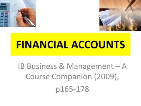 FINANCIAL ACCOUNTS IB Business & Management – A Course Companion (2009), p165-178.