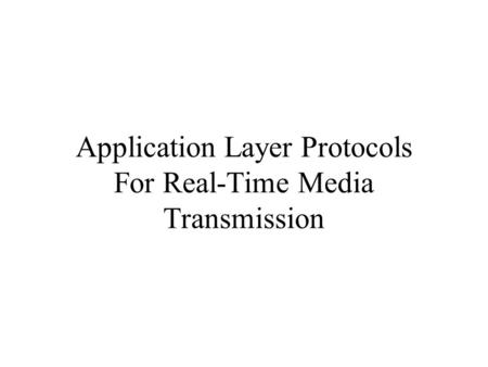 Application Layer Protocols For Real-Time Media Transmission