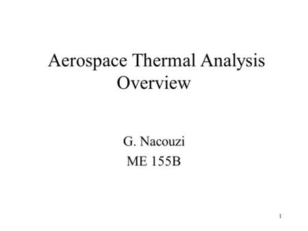 1 Aerospace Thermal Analysis Overview G. Nacouzi ME 155B.