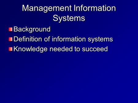 Management Information Systems Background Definition of information systems Knowledge needed to succeed.