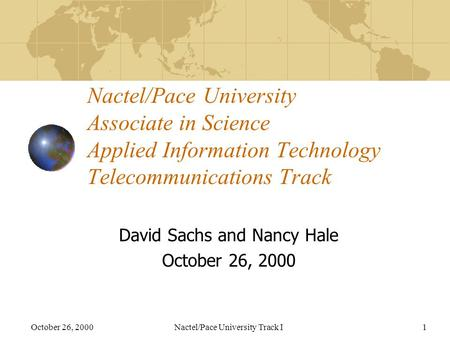 October 26, 2000Nactel/Pace University Track I1 Nactel/Pace University Associate in Science Applied Information Technology Telecommunications Track David.