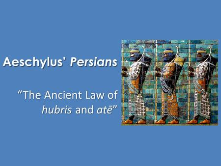 "Aeschylus' Persians ""The Ancient Law of hubris and atē"""