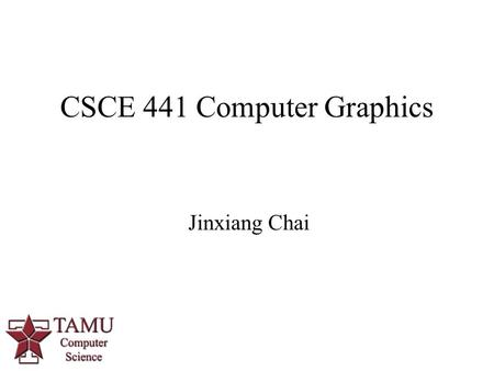 1 Jinxiang Chai CSCE 441 Computer Graphics. 2 Midterm Time: 10:10pm-11:20pm, 10/20 Location: HRBB 113.