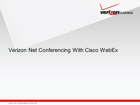 © 2009 Verizon. All Rights Reserved. PTE13932 8/09 Verizon Net Conferencing With Cisco WebEx.