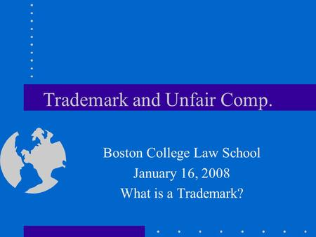 Trademark and Unfair Comp. Boston College Law School January 16, 2008 What is a Trademark?