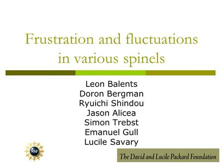 Frustration and fluctuations in various spinels Leon Balents Doron Bergman Ryuichi Shindou Jason Alicea Simon Trebst Emanuel Gull Lucile Savary.