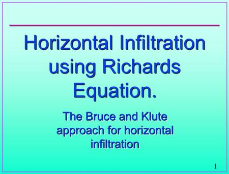 1 Horizontal Infiltration using Richards Equation. The Bruce and Klute approach for horizontal infiltration.