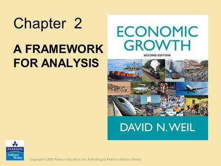 Copyright © 2009 Pearson Education, Inc. Publishing as Pearson Addison-Wesley Chapter 2 A FRAMEWORK FOR ANALYSIS.