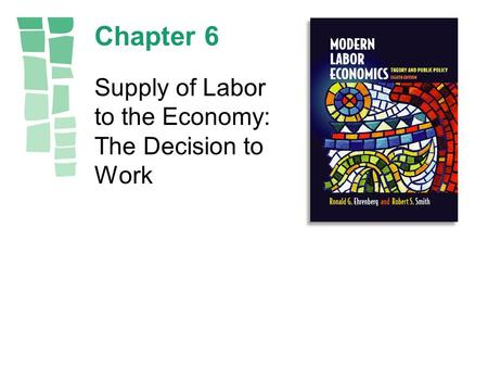 Chapter 6 Supply of Labor to the Economy: The Decision to Work.