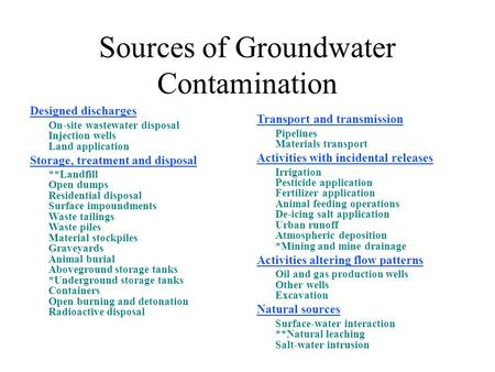Sources of Groundwater Contamination Designed discharges On-site wastewater disposal Injection wells Land application Storage, treatment and disposal **Landfill.