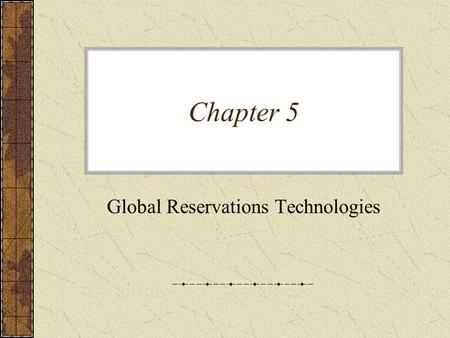 Chapter 5 Global Reservations Technologies. Global Distribution Travel agents were the first step in the development of today's global distribution system.