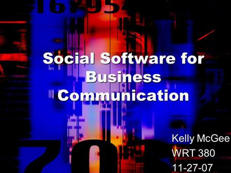 Social Software for Business Communication Kelly McGee WRT 380 11-27-07.