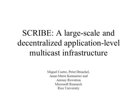 SCRIBE: A large-scale and decentralized application-level multicast infrastructure Miguel Castro, Peter Druschel, Anne-Marie Kermarrec and Antony Rowstron.