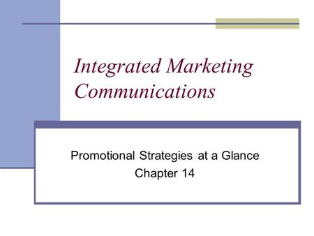 Integrated Marketing Communications Promotional Strategies at a Glance Chapter 14.