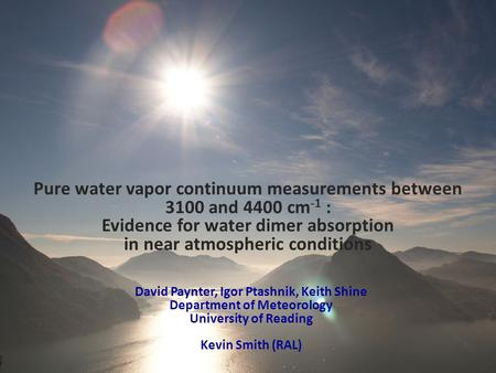 David Paynter, Igor Ptashnik, Keith Shine Department of Meteorology University of Reading Kevin Smith (RAL) June 2006 Pure water vapor continuum measurements.