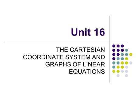 THE CARTESIAN COORDINATE SYSTEM AND GRAPHS OF LINEAR EQUATIONS