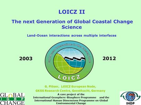 LOICZ II The next Generation of Global Coastal Change Science Land-Ocean interactions across multiple interfaces 20032012 A core project of the International.