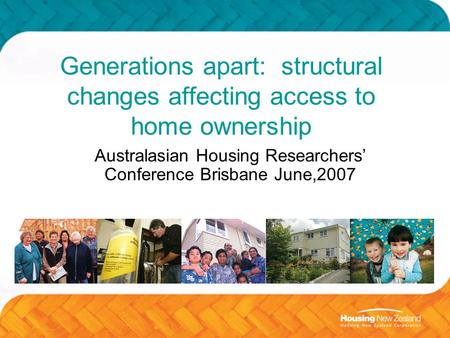 Generations apart: structural changes affecting access to home ownership Australasian Housing Researchers' Conference Brisbane June,2007.