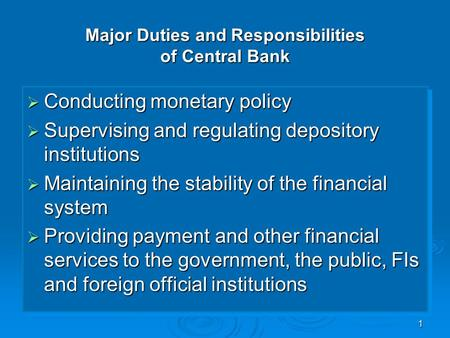 1 Major Duties and Responsibilities of Central Bank  Conducting monetary policy  Supervising and regulating depository institutions  Maintaining the.