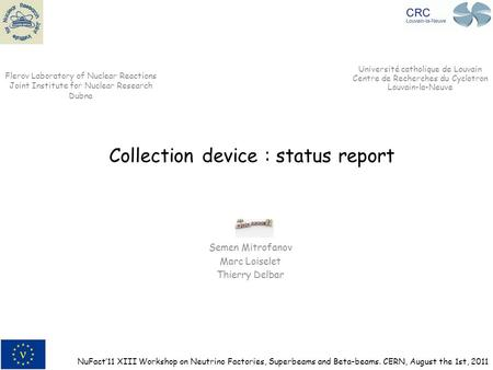 Collection device : status report Semen Mitrofanov Marc Loiselet Thierry Delbar Flerov Laboratory of Nuclear Reactions Joint Institute for Nuclear Research.