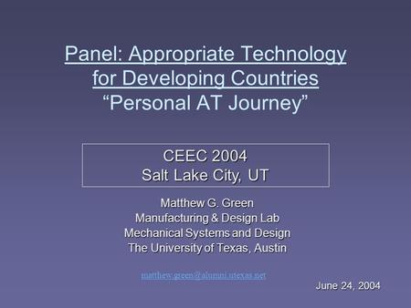 "Panel: Appropriate Technology for Developing Countries ""Personal AT Journey"" Matthew G. Green Manufacturing & Design Lab Mechanical Systems and Design."
