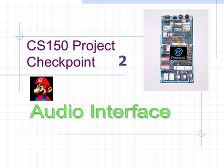 CS150 Project Checkpoint 2 CheckPt2 is easy!!! BUT………………. This lab can be very tricky. BUT……………… Mark is here to help! You get to listen to cool.