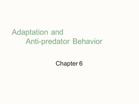 Adaptation and Anti-predator Behavior Chapter 6. Why adaptation and anti-predation Fact – death is bad for fitness So selection to avoid predation will.