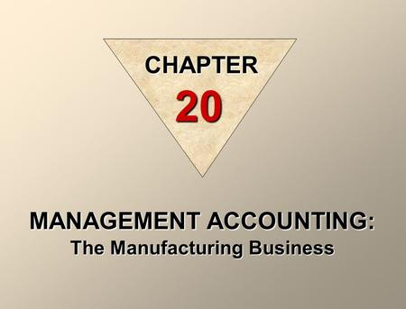 CHAPTER 20 MANAGEMENT ACCOUNTING: The Manufacturing Business.
