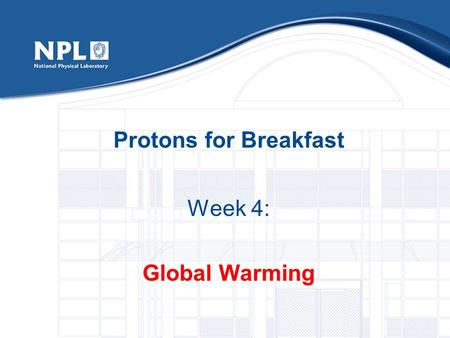 Protons for Breakfast Week 4: Global Warming In the event of an alarm sounding…