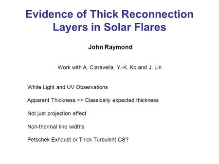 Evidence of Thick Reconnection Layers in Solar Flares John Raymond Work with A. Ciaravella, Y.-K. Ko and J. Lin White Light and UV Observations Apparent.
