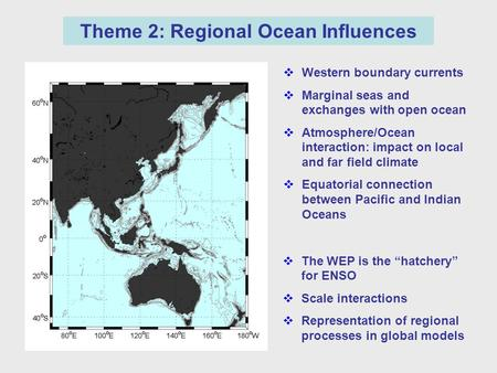 Theme 2: Regional Ocean Influences  Western boundary currents  Marginal seas and exchanges with open ocean  Atmosphere/Ocean interaction: impact on.