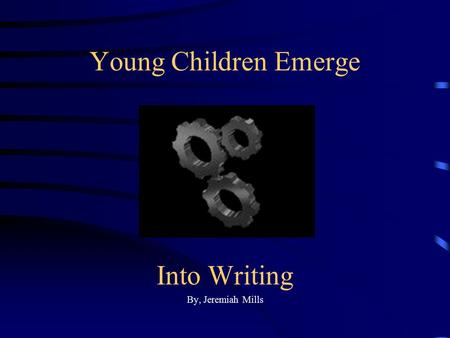 Young Children Emerge Into Writing By, Jeremiah Mills.