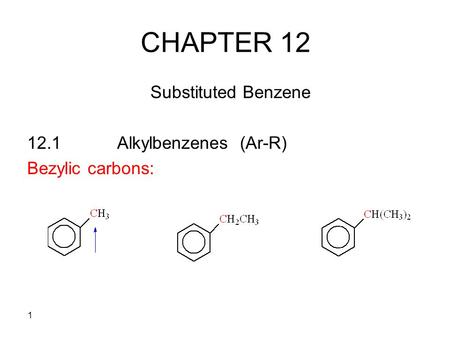 CHAPTER 12 Substituted Benzene 12.1 Alkylbenzenes (Ar-R)