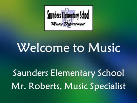 Saunders Elementary School Mr. Roberts, Music Specialist