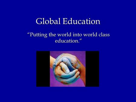 "Global Education ""Putting the world into world class education."""