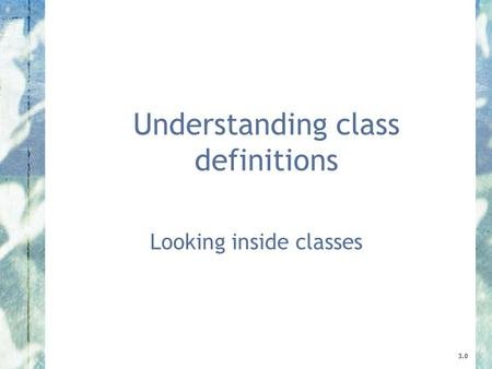 Understanding class definitions Looking inside classes 3.0.